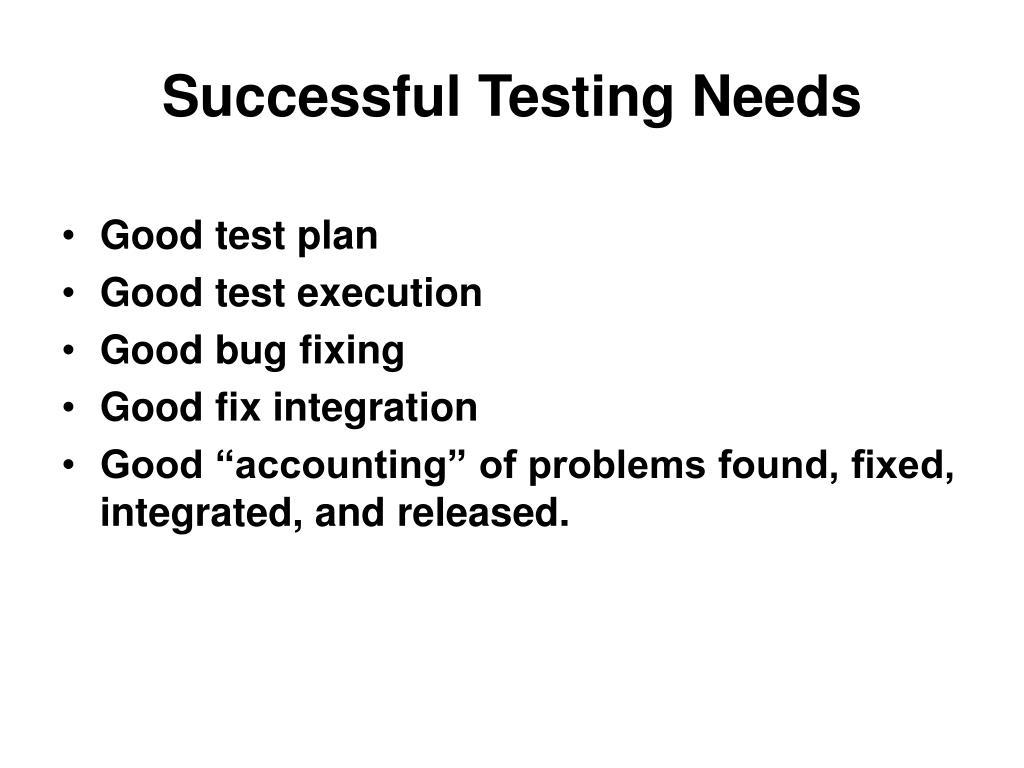 Successful Testing Needs