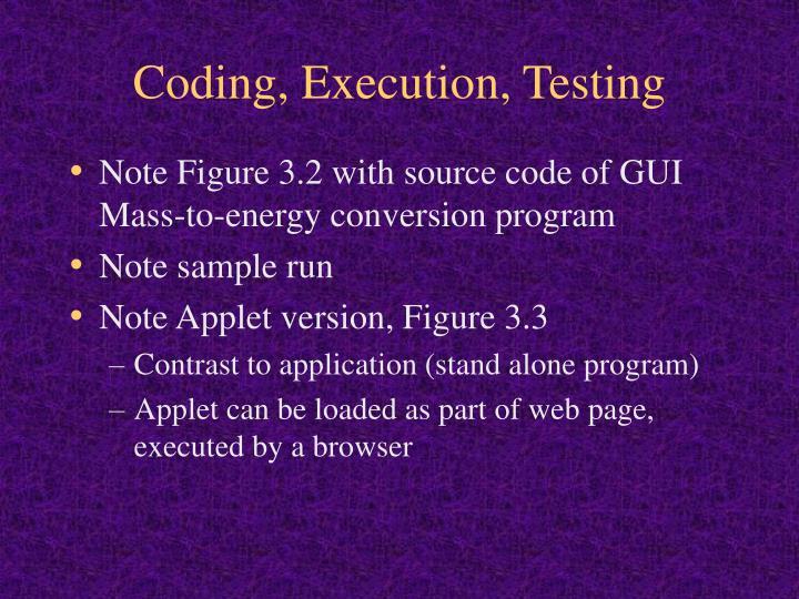 Coding, Execution, Testing