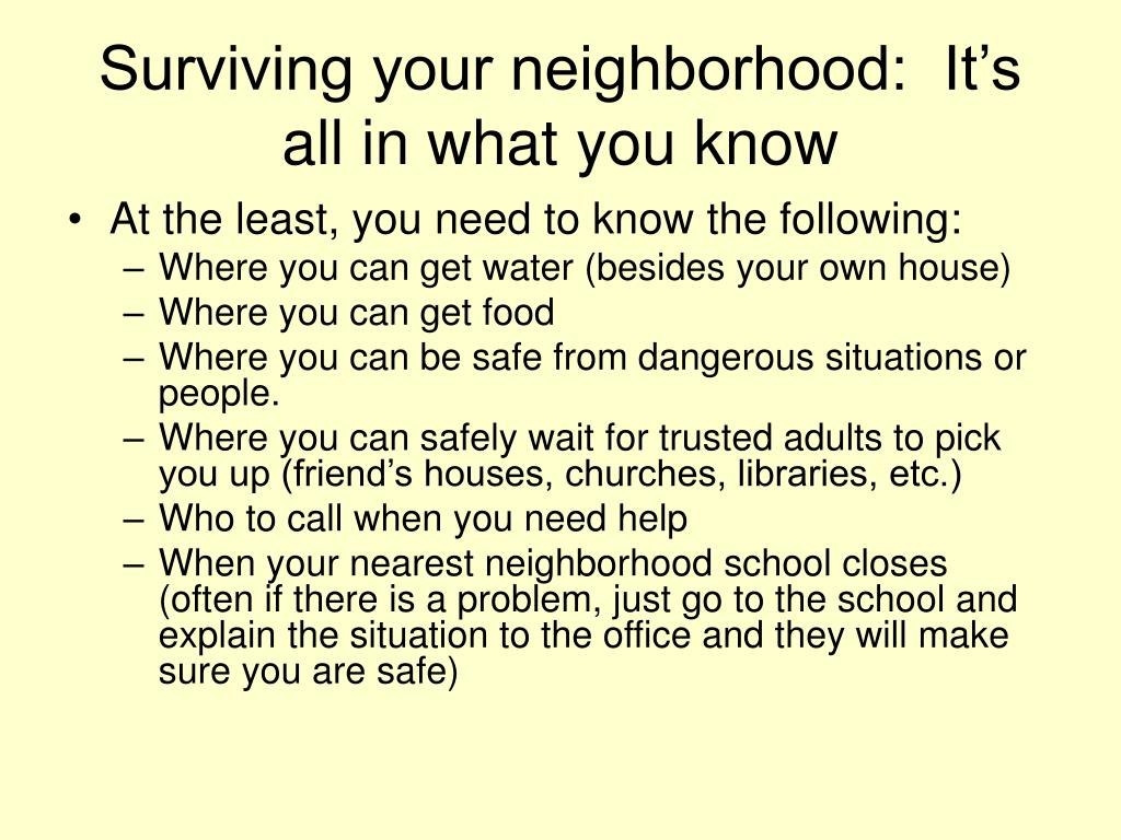 Surviving your neighborhood:  It's all in what you know