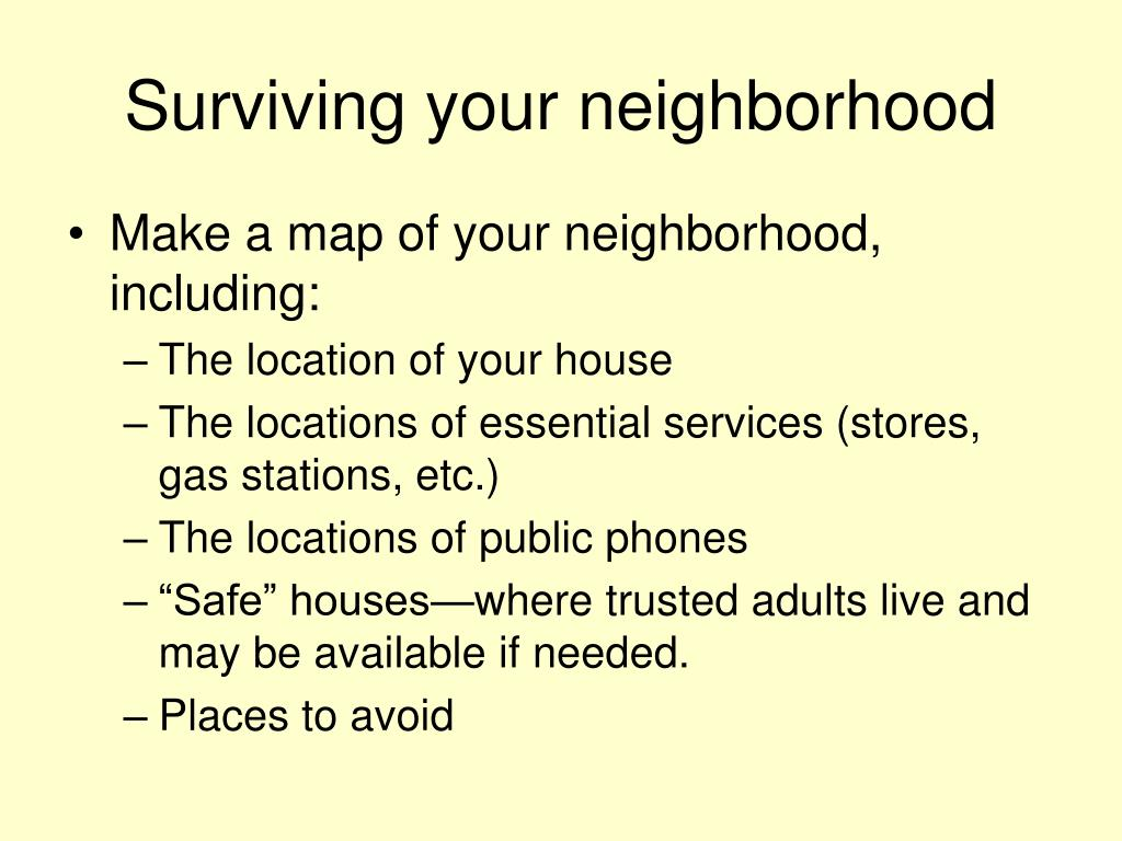 Surviving your neighborhood
