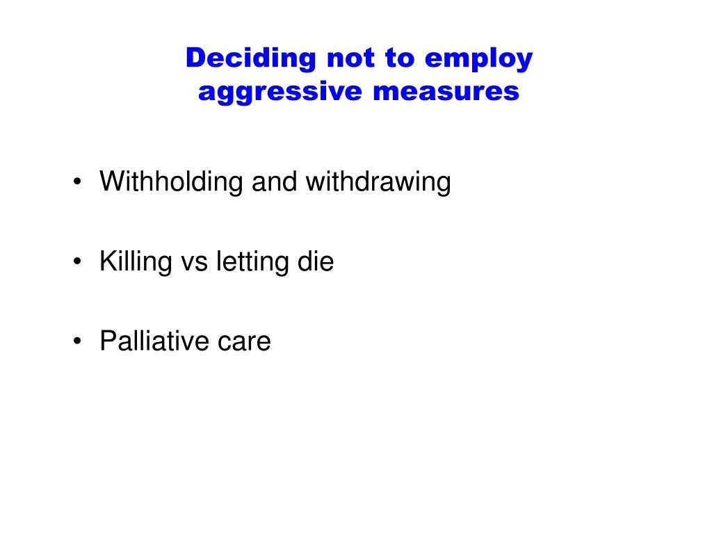 Deciding not to employ aggressive measures