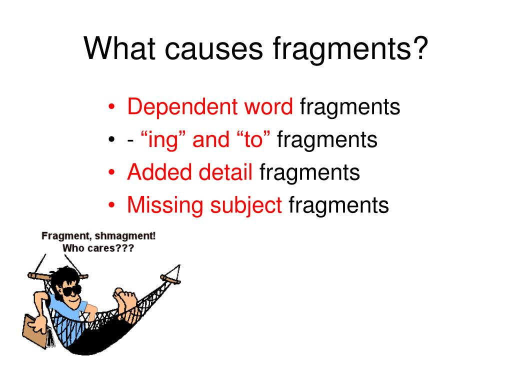 What causes fragments?