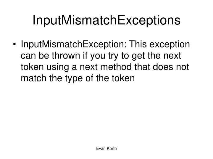 InputMismatchExceptions