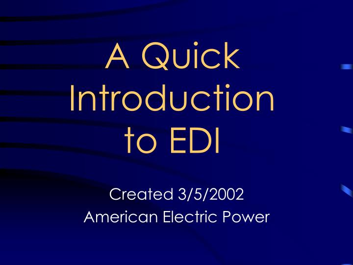 A quick introduction to edi