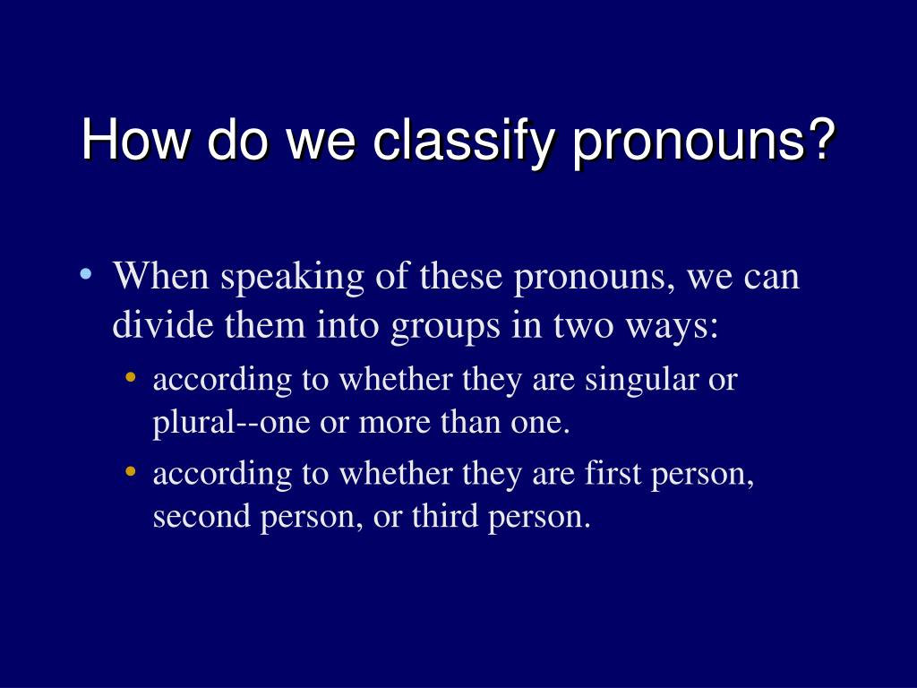How do we classify pronouns?