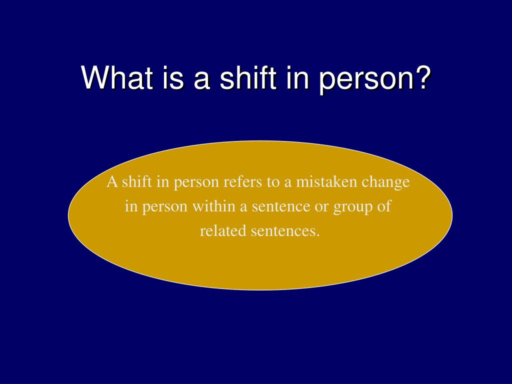 What is a shift in person?