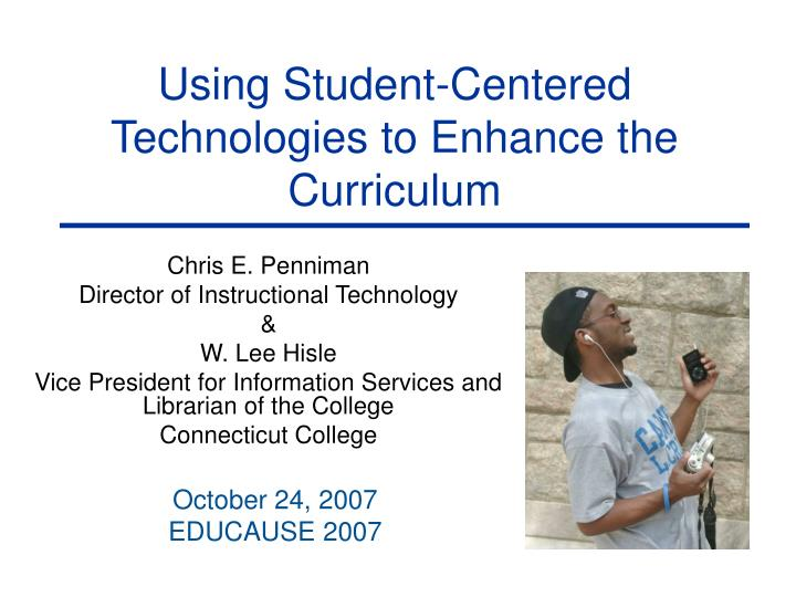 Using student centered technologies to enhance the curriculum