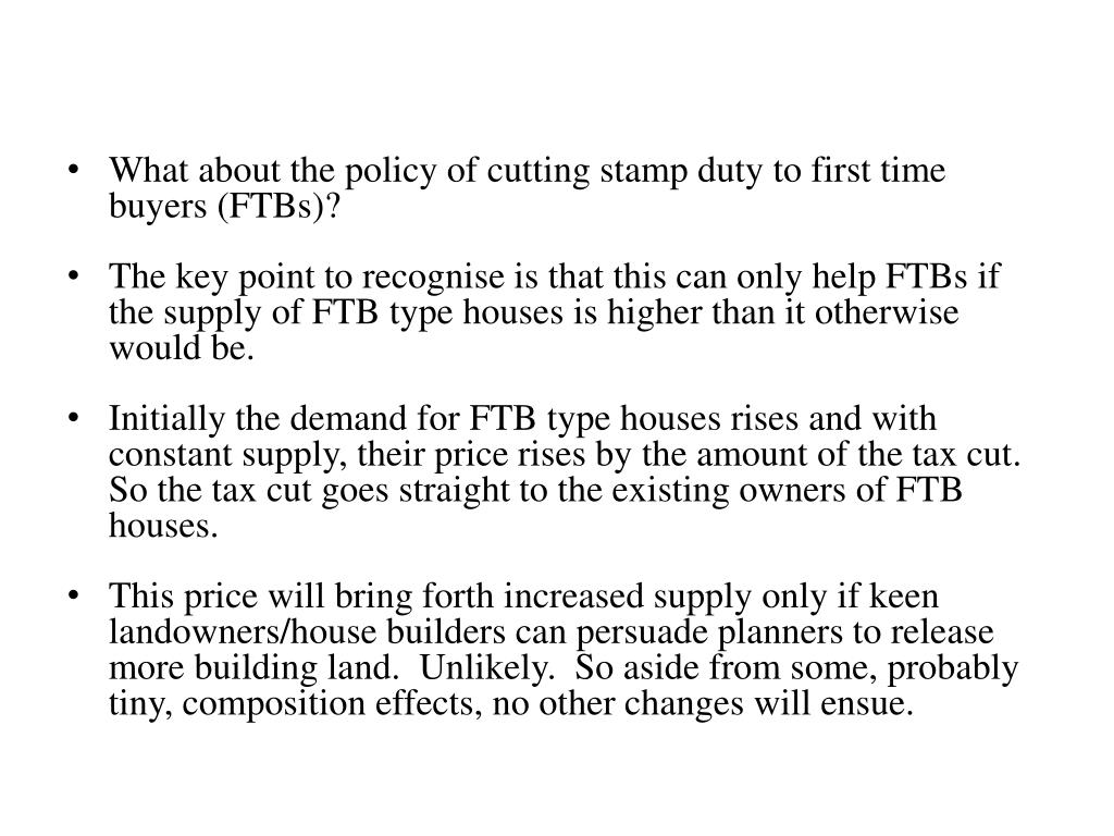What about the policy of cutting stamp duty to first time buyers (FTBs)?