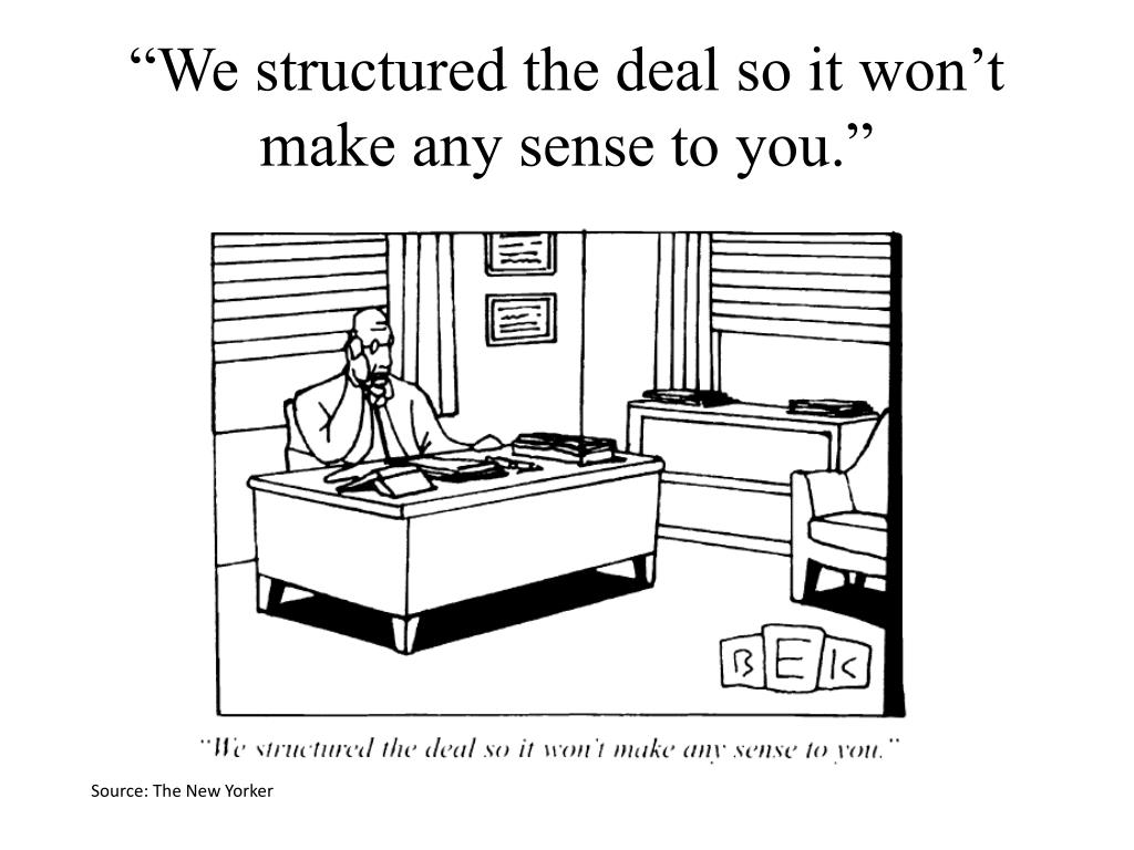 """We structured the deal so it won't make any sense to you."""