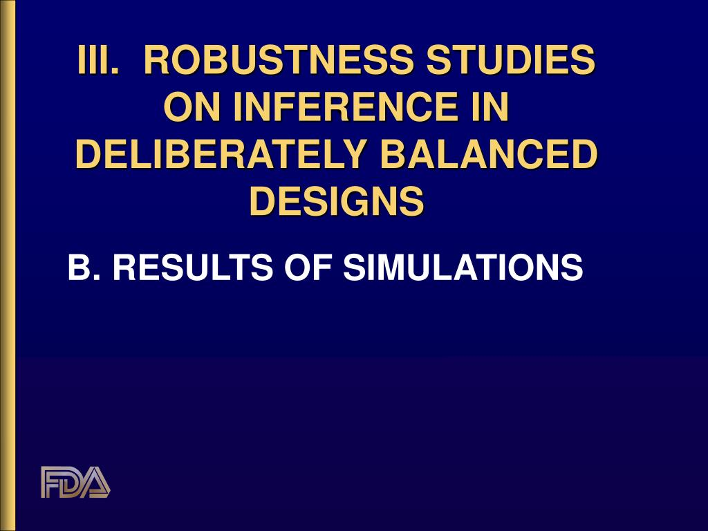 III.  ROBUSTNESS STUDIES ON INFERENCE IN DELIBERATELY BALANCED DESIGNS