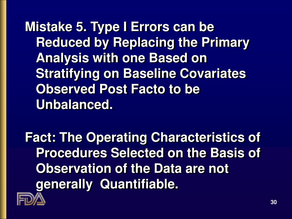 Mistake 5. Type I Errors can be Reduced by Replacing the Primary Analysis with one Based on Stratifying on Baseline Covariates Observed Post Facto to be Unbalanced.