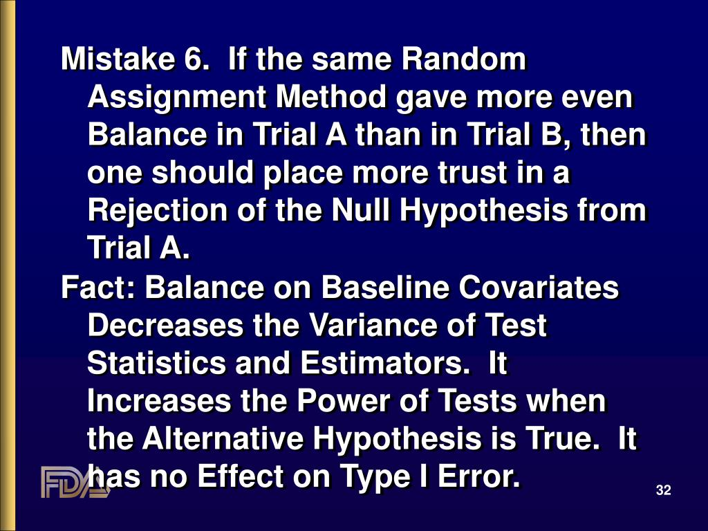 Mistake 6.  If the same Random Assignment Method gave more even Balance in Trial A than in Trial B, then one should place more trust in a Rejection of the Null Hypothesis from Trial A.