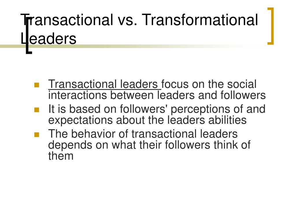 Transactional vs. Transformational Leaders