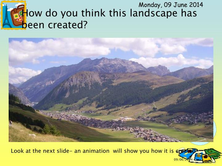 How do you think this landscape has been created?