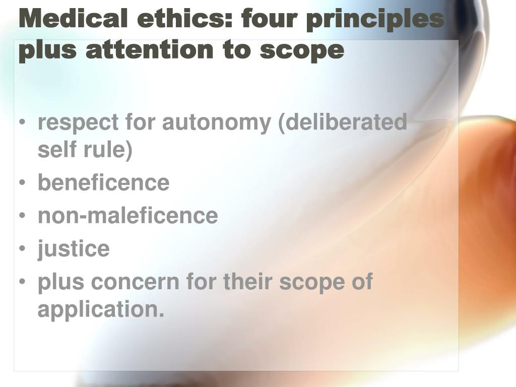 Medical ethics: four principles plus attention to scope
