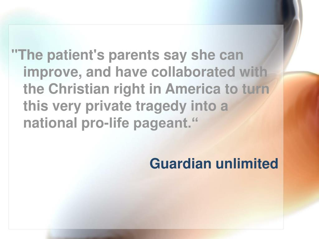 """""""The patient's parents say she can improve, and have collaborated with the Christian right in America to turn this very private tragedy into a national pro-life pageant."""""""