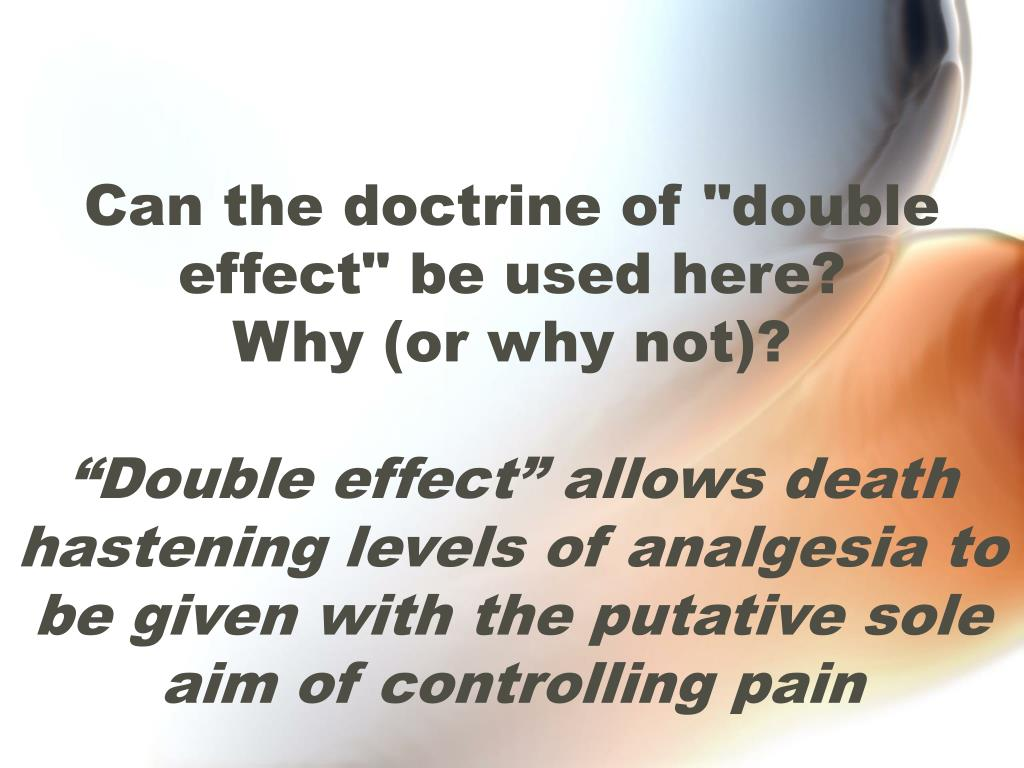 """Can the doctrine of """"double effect"""" be used here?"""