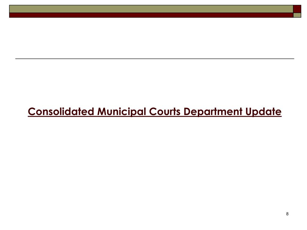 Consolidated Municipal Courts Department Update