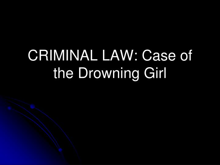Criminal law case of the drowning girl