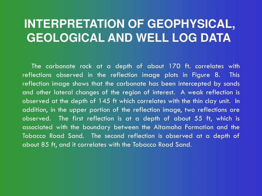 INTERPRETATION OF GEOPHYSICAL, GEOLOGICAL AND WELL LOG DATA