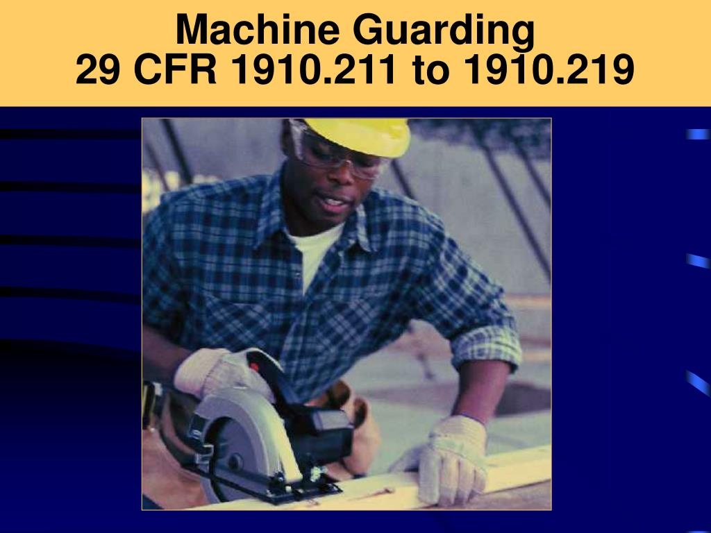 Ppt Machine Guarding 29 Cfr 1910 211 To 1910 219