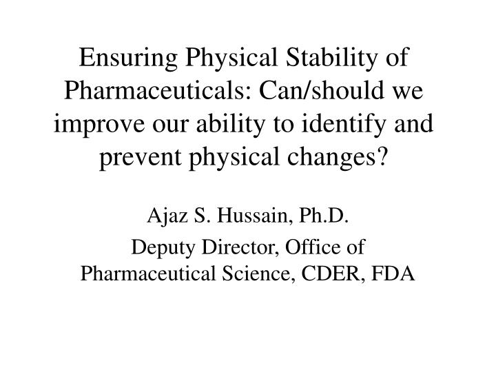 Ensuring Physical Stability of Pharmaceuticals: Can/should we improve our ability to identify and pr...