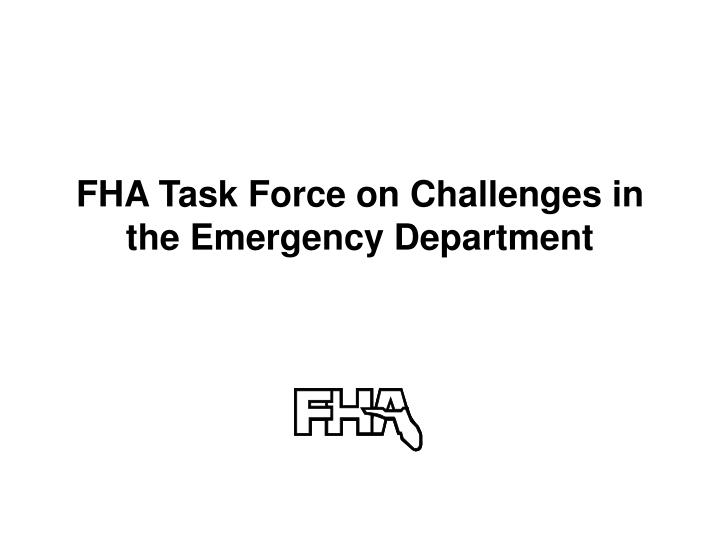 Fha task force on challenges in the emergency department l.jpg