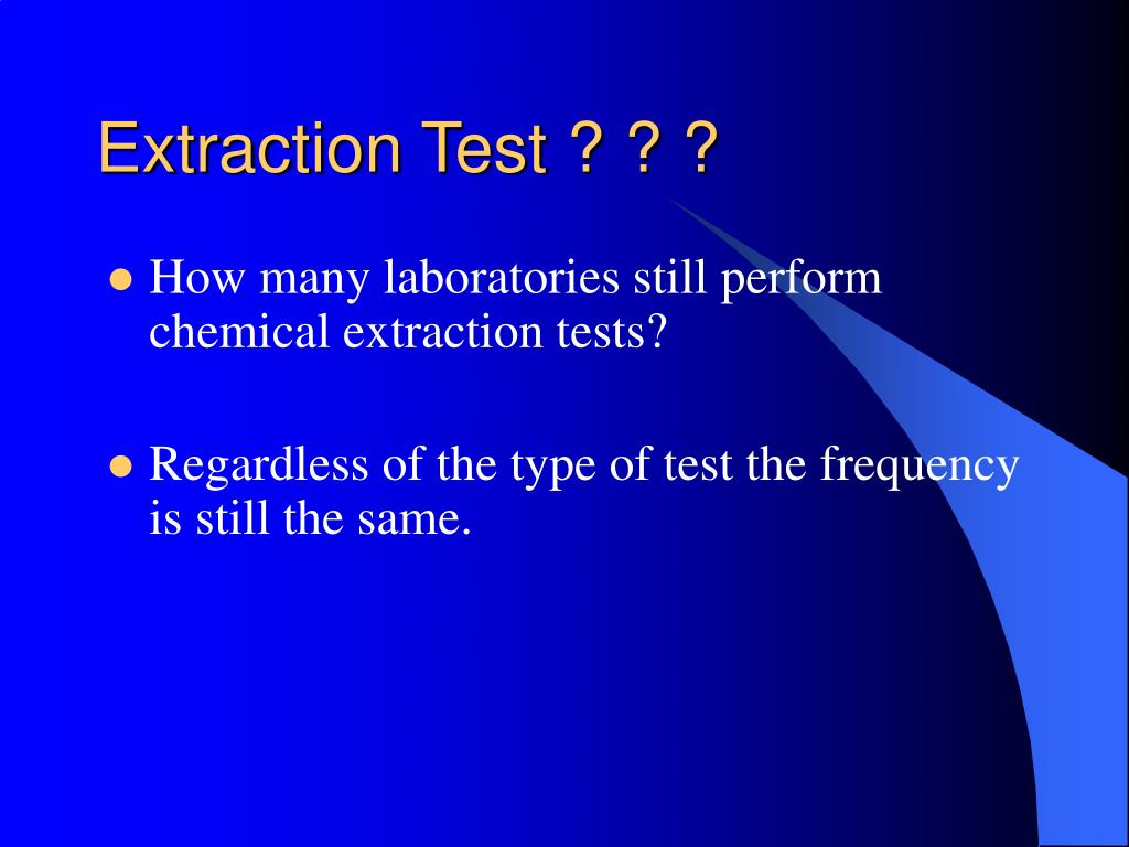 Extraction Test ? ? ?