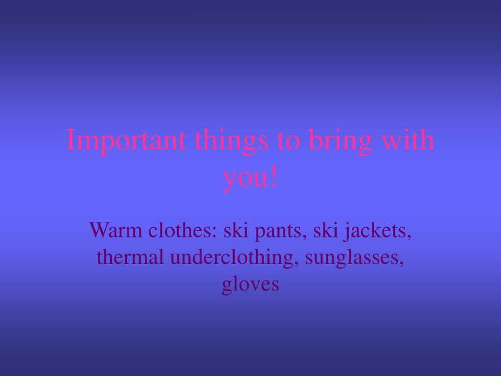 Important things to bring with you!