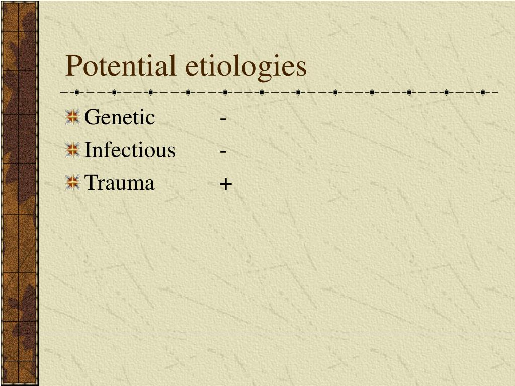 Potential etiologies