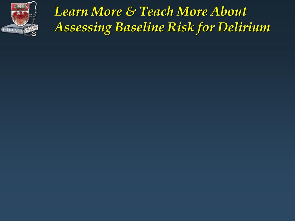 Learn More & Teach More About Assessing Baseline Risk for Delirium