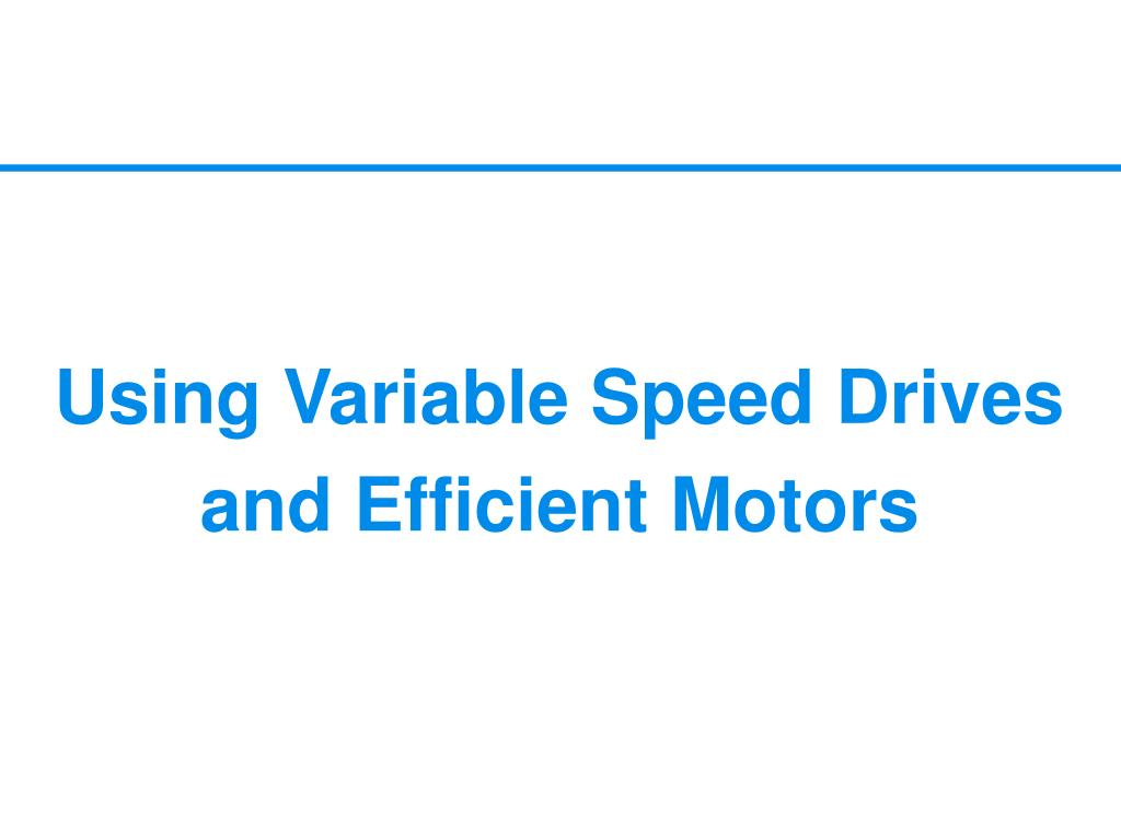 Using Variable Speed Drives and Efficient Motors