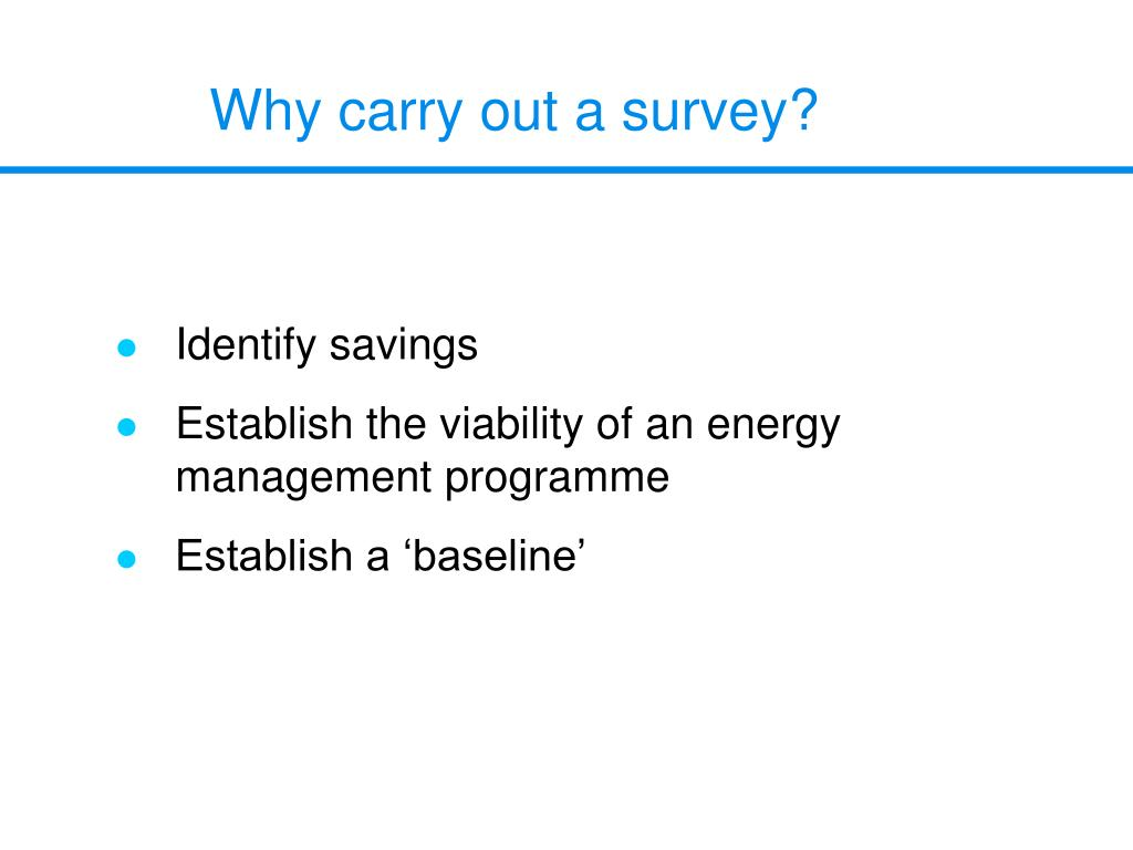 Why carry out a survey?