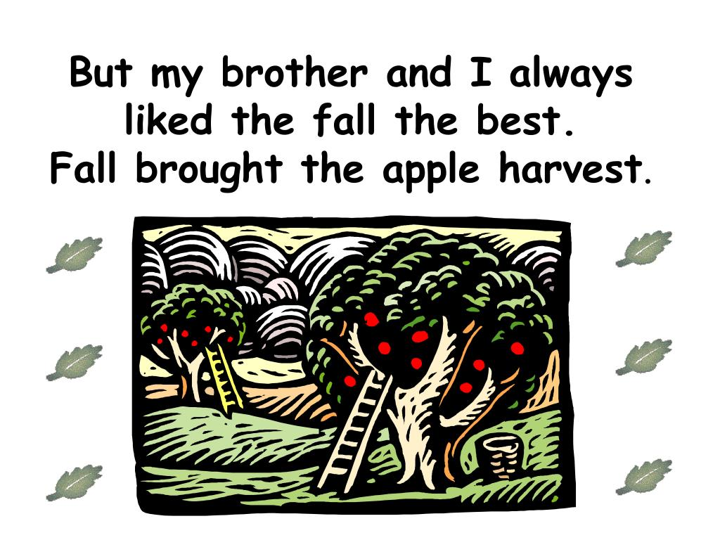 But my brother and I always liked the fall the best.