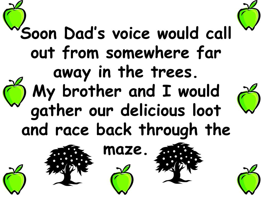 Soon Dad's voice would call out from somewhere far away in the trees.