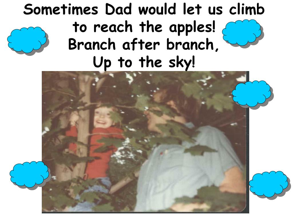 Sometimes Dad would let us climb to reach the apples!