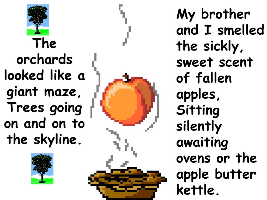 My brother and I smelled the sickly, sweet scent of fallen apples,