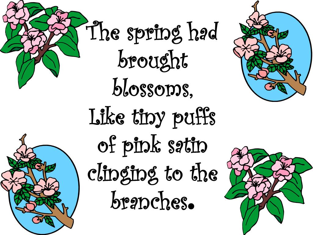 The spring had brought blossoms,