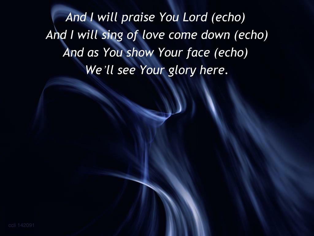 And I will praise You Lord (echo)