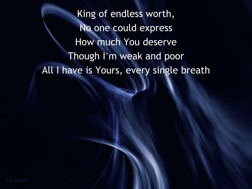 King of endless worth,