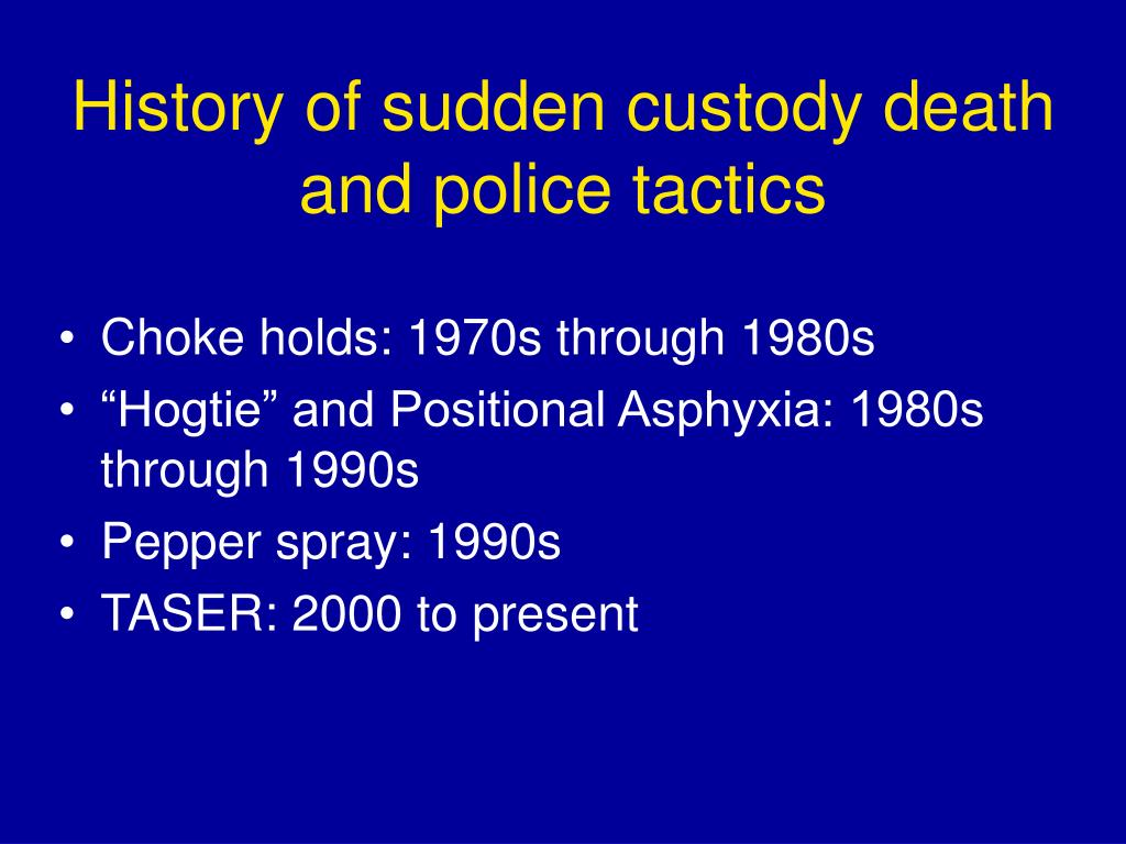 History of sudden custody death and police tactics