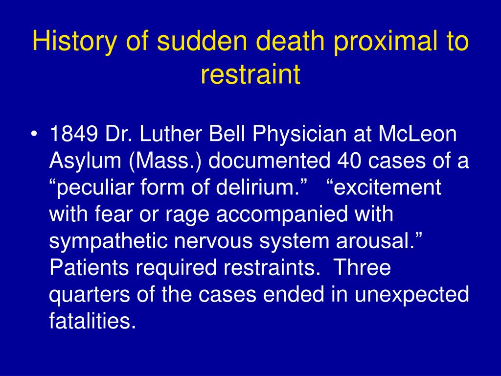 History of sudden death proximal to restraint