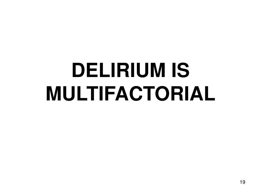 DELIRIUM IS MULTIFACTORIAL
