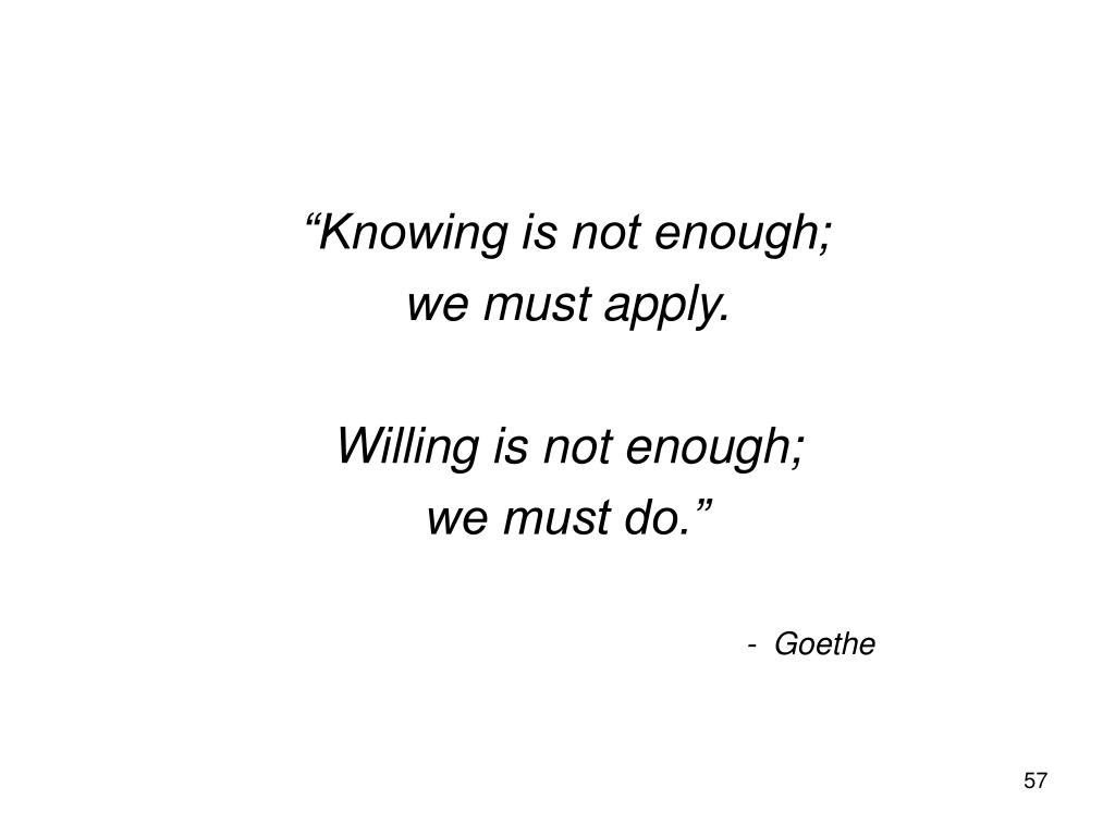 """""""Knowing is not enough;"""