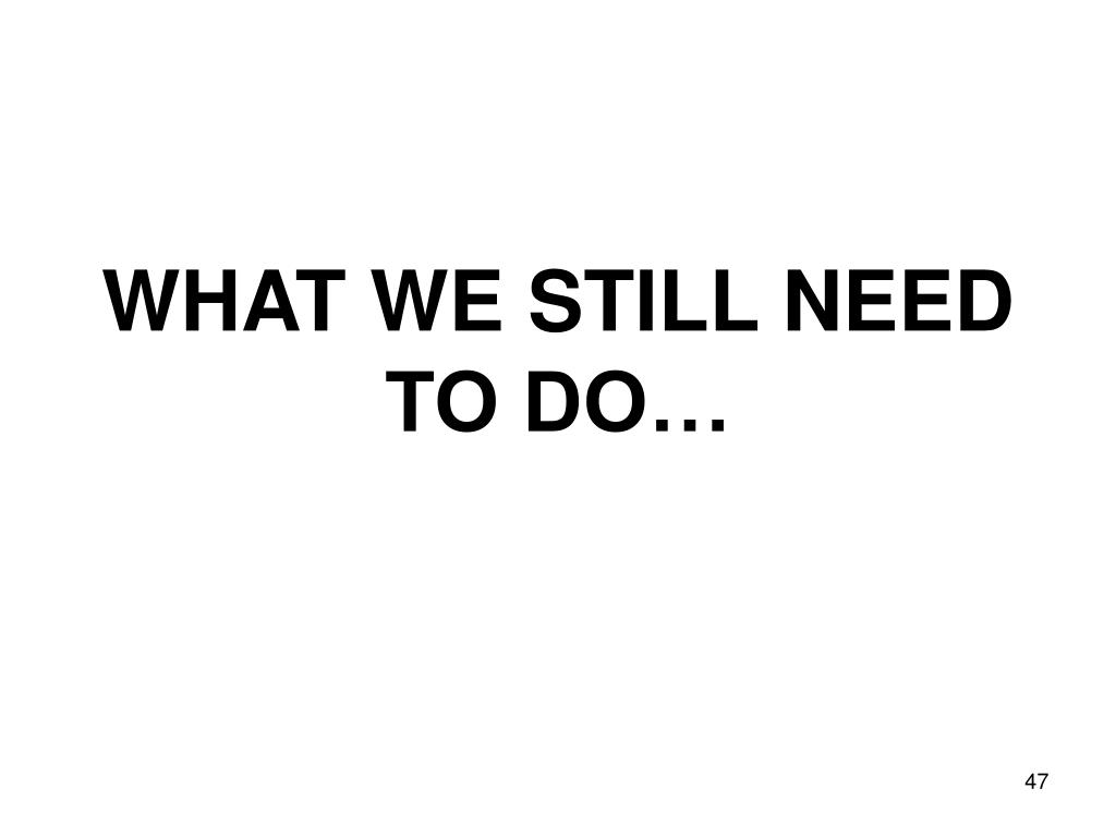 WHAT WE STILL NEED TO DO…