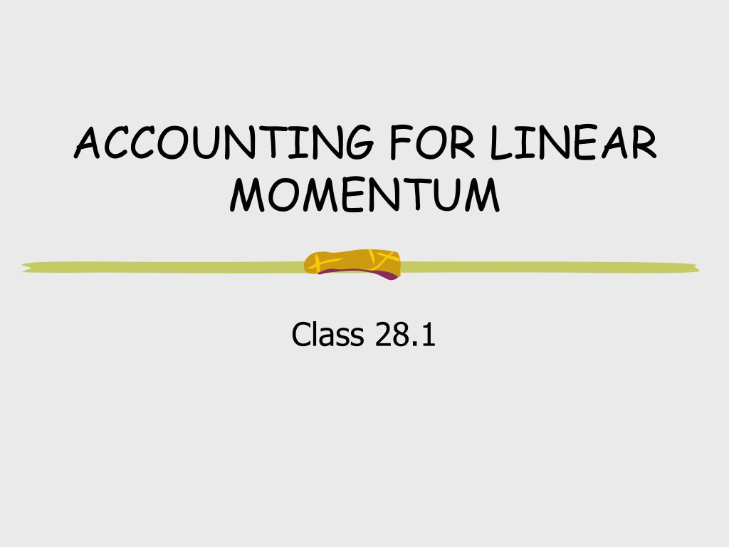 ACCOUNTING FOR LINEAR MOMENTUM