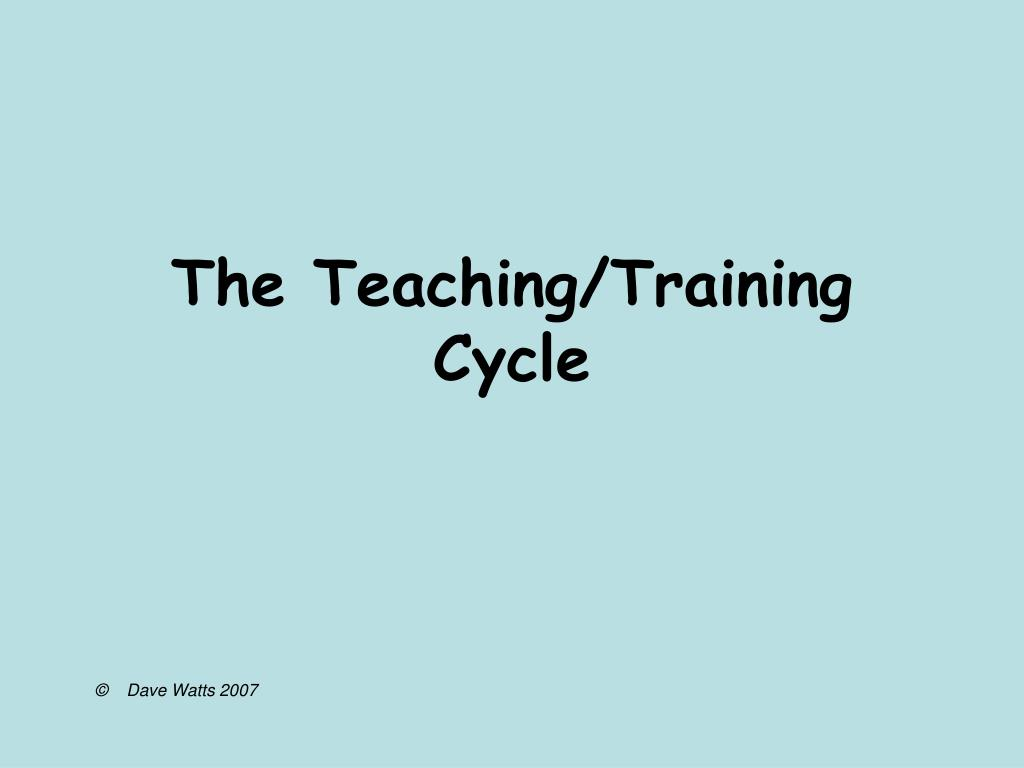 The Teaching/Training Cycle