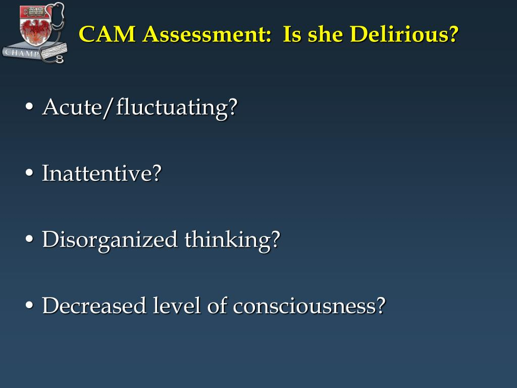 CAM Assessment:  Is she Delirious?