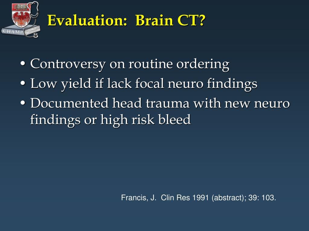 Evaluation:  Brain CT?