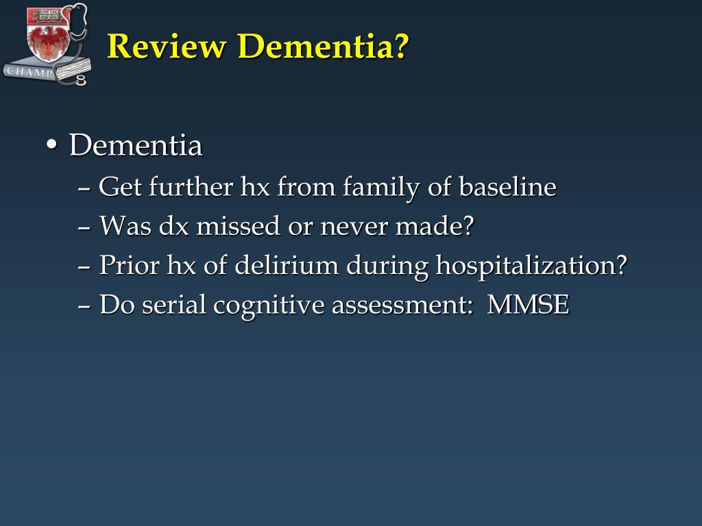 Review Dementia?